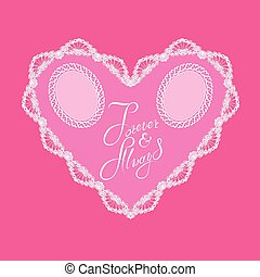 White Heart shape is made of lace doily on pink background, Holiday Card with calligraphic text Forever and Always and two oval photo frames, Valentines Day or Wedding design.