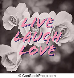 Live laugh love quote on rose flowers background