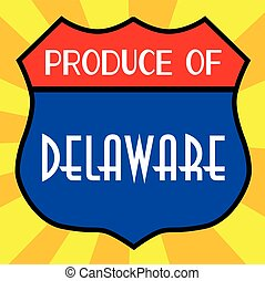 Produce Of Delaware Shield - Route 66 style traffic sign...