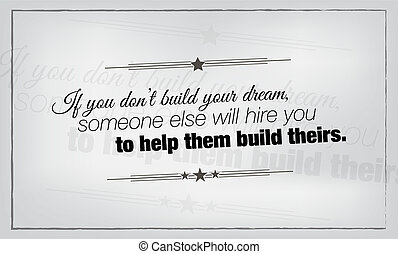 Minimalist motivational poster - If you dont build your...