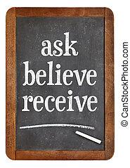 Ask, believe, receive on blackboard - Ask, believe, receive...
