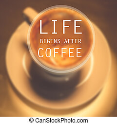 quote :Life begins after coffee on blur background