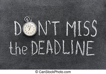 don't miss deadline - don't miss the deadline concept...