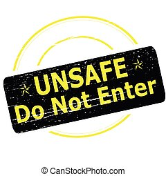 Unsafe do not enter - Rubber stamp with text unsafe do not...