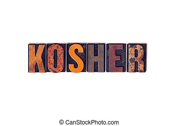 Kosher Concept Isolated Letterpress Type - The word Kosher...
