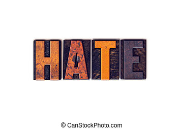 Hate Concept Isolated Letterpress Type - The word Hate...