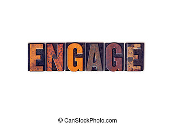 Engage Concept Isolated Letterpress Type - The word Engage...
