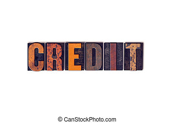 Credit Concept Isolated Letterpress Type - The word Credit...