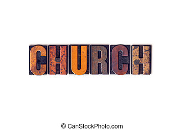 Church Concept Isolated Letterpress Type - The word Church...
