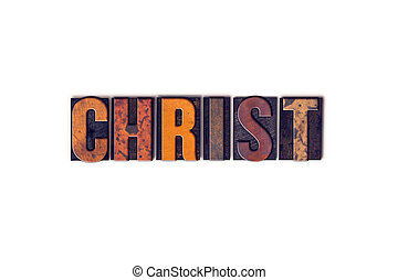 Christ Concept Isolated Letterpress Type - The word Christ...