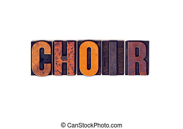 "Choir Concept Isolated Letterpress Type - The word ""Choir""..."