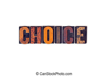 Choice Concept Isolated Letterpress Type - The word Choice...