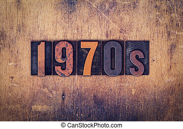 "1970s Concept Wooden Letterpress Type - The word ""1970s""..."