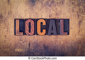 Local Concept Wooden Letterpress Type - The word Local...