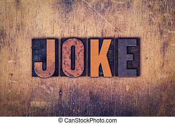 "Joke Concept Wooden Letterpress Type - The word ""Joke""..."