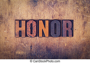 Honor Concept Wooden Letterpress Type - The word Honor...