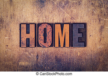 Home Concept Wooden Letterpress Type - The word Home written...