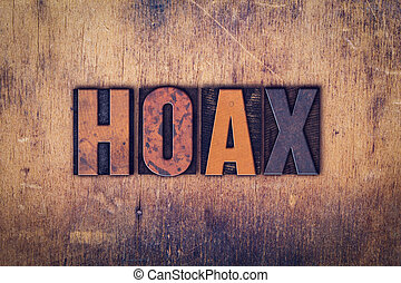 Hoax Concept Wooden Letterpress Type - The word Hoax written...