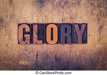 Glory Concept Wooden Letterpress Type - The word Glory...