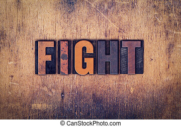 "Fight Concept Wooden Letterpress Type - The word ""Fight""..."