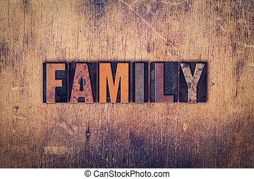 Family Concept Wooden Letterpress Type - The word Family...