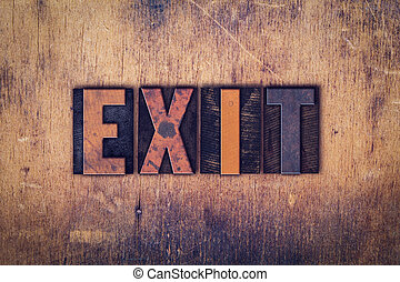 "Exit Concept Wooden Letterpress Type - The word ""Exit""..."