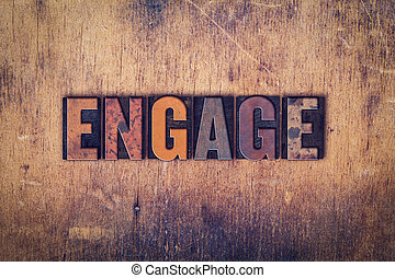 Engage Concept Wooden Letterpress Type - The word Engage...