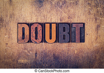Doubt Concept Wooden Letterpress Type - The word Doubt...