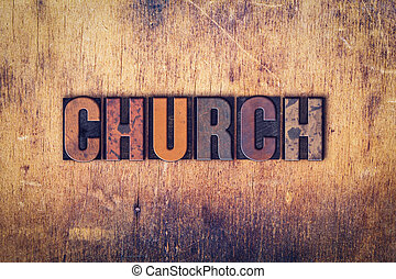 Church Concept Wooden Letterpress Type - The word Church...