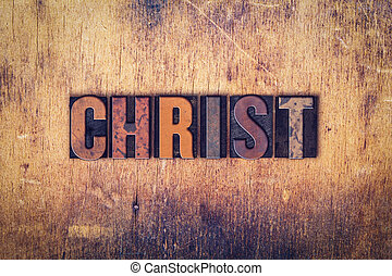 """Christ Concept Wooden Letterpress Type - The word """"Christ""""..."""