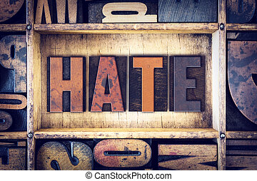 "Hate Concept Letterpress Type - The word ""Hate"" written in..."