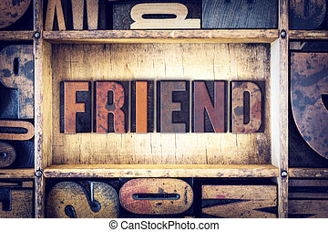 "Friend Concept Letterpress Type - The word ""Friend"" written..."