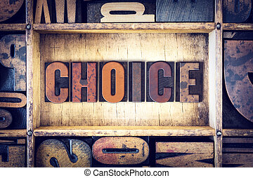 Choice Concept Letterpress Type - The word Choice written in...