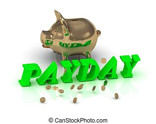 PAYDAY- inscription of green letters and gold Piggy on white...