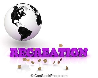 RECREATION- bright color letters, black and white Earth on a...