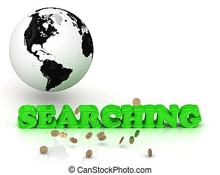 SEARCHING- bright color letters, black and white Earth on a...