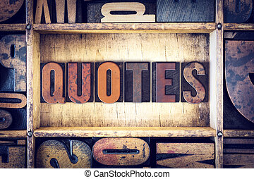 Quotes Concept Letterpress Type - The word Quotes written in...