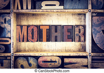 Mother Concept Letterpress Type - The word Mother written in...