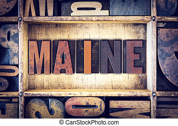 Maine Concept Letterpress Type - The word Maine written in...