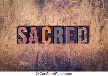 "Sacred Concept Wooden Letterpress Type - The word ""Sacred""..."