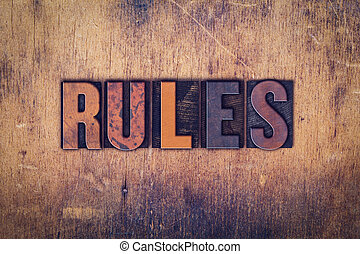 Rules Concept Wooden Letterpress Type - The word Rules...