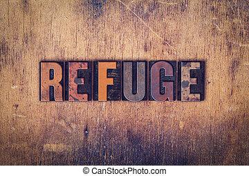 Refuge Concept Wooden Letterpress Type - The word Refuge...