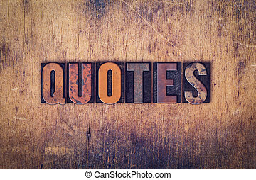 Quotes Concept Wooden Letterpress Type - The word Quotes...