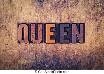 Queen Concept Wooden Letterpress Type - The word Queen...