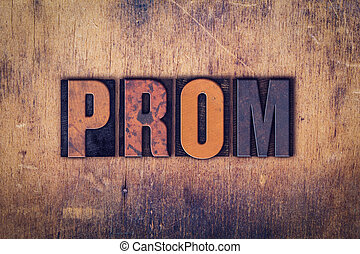 Prom Concept Wooden Letterpress Type - The word Prom written...