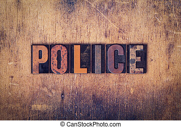 "Police Concept Wooden Letterpress Type - The word ""Police""..."