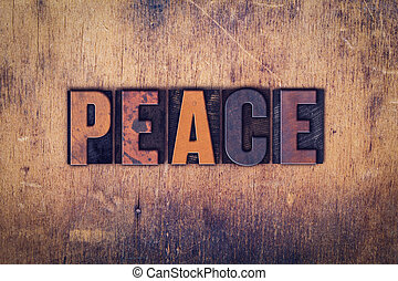 Peace Concept Wooden Letterpress Type - The word Peace...