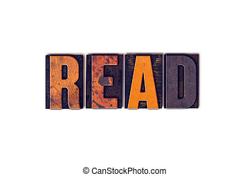 Read Concept Isolated Letterpress Type - The word Read...