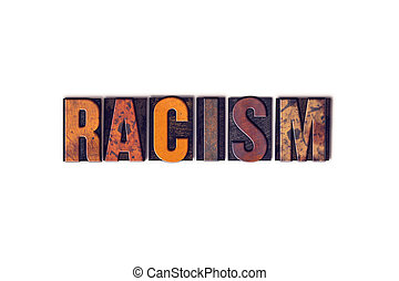 Racism Concept Isolated Letterpress Type - The word Racism...