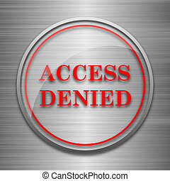 Access denied icon. Internet button on metallic background....
